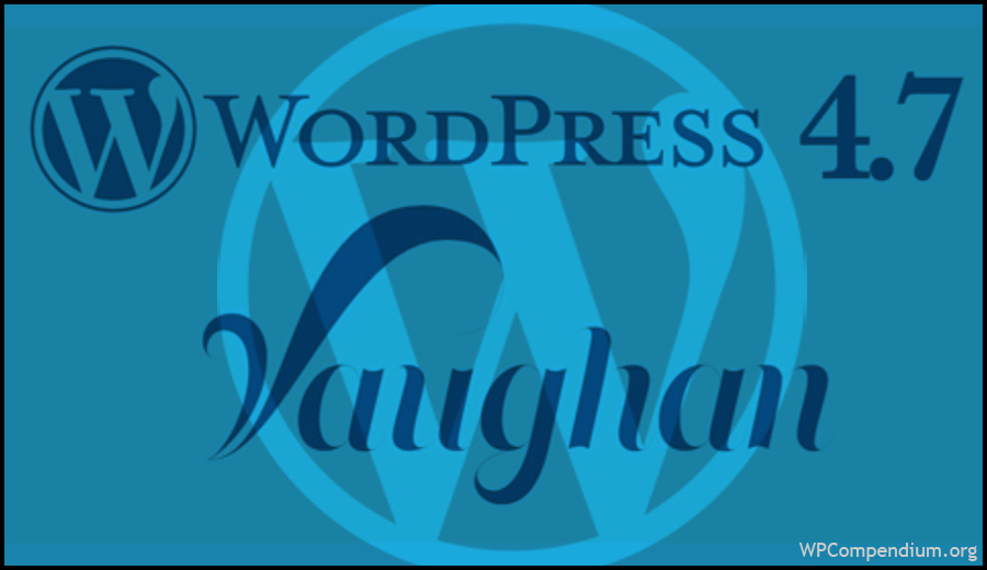 WordPress 4.7 Vaughan – New WP Version Released